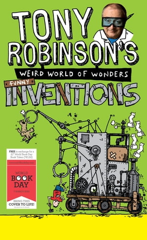 Tony Robinson's Weird World of Wonders: Inventions A World Book Day Book