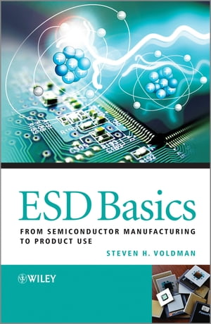 ESD Basics From Semiconductor Manufacturing to Product Use