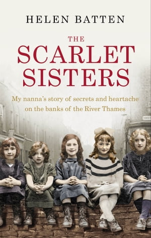 The Scarlet Sisters My nanna?s story of secrets and heartache on the banks of the River Thames