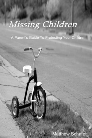 Missing Children A Parent's Guide To Protecting Your Children