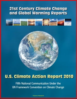 21st Century Climate Change and Global Warming Reports: U.S. Climate Action Report 2010 - Fifth National Communication Under the UN Framework Conventi