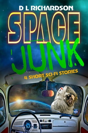 Space Junk: 4 Short Sci-Fi Stories