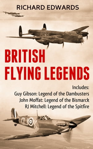 British Flying Legends Guy Gibson Legend of the Dam Busters; John Moffat Legend of the Bismarck; RJ Mitchell Legend of the Spitfire
