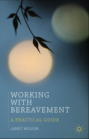 Working with Bereavement A Practical Guide
