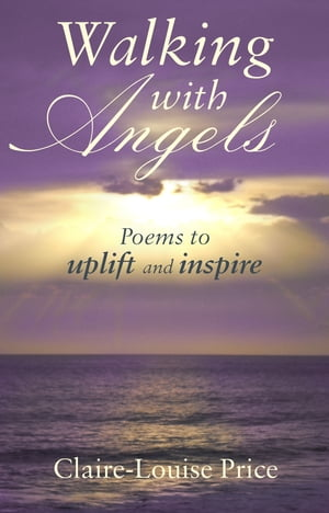 Walking with Angels Poems to uplift and inspire