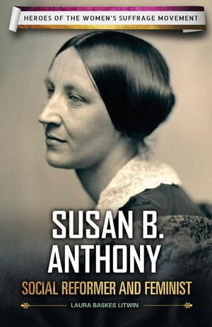 Susan B. Anthony: Social Reformer and Feminist