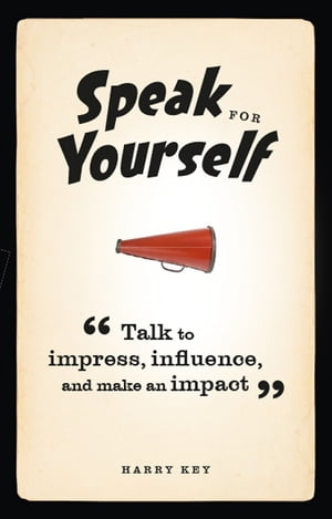 Speak for Yourself Talk to impress,  influence and make an impact