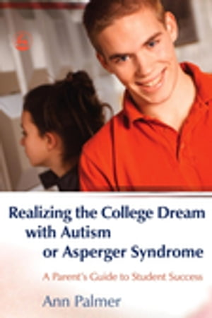 Realizing the College Dream with Autism or Asperger Syndrome A Parent's Guide to Student Success