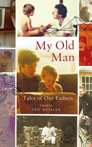 My Old Man Tales of Our Fathers
