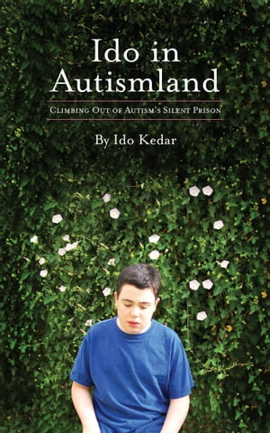Ido in Autismland. Climbing Out of Autism's Silent Prison