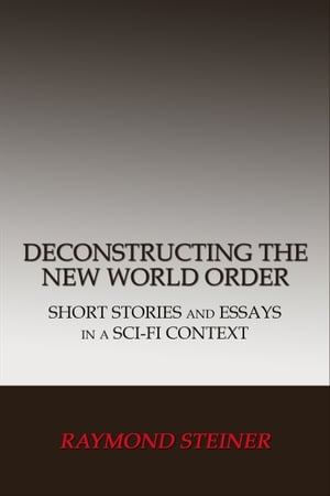 Deconstructing the New World Order: Short Stories and Essays in a Sci-Fi Context