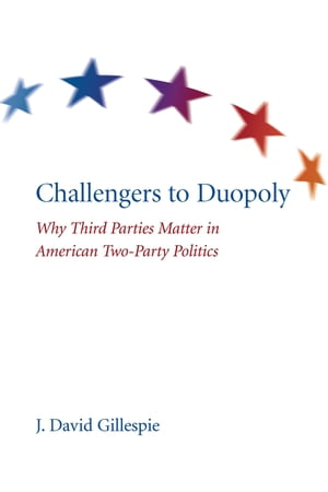 Challengers to Duopoly Why Third Parties Matter in American Two-Party Politics