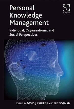 Personal Knowledge Management Individual,  Organizational and Social Perspectives