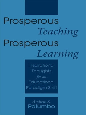 Prosperous Teaching Prosperous Learning Inspirational Thoughts for an Educational Paradigm Shift