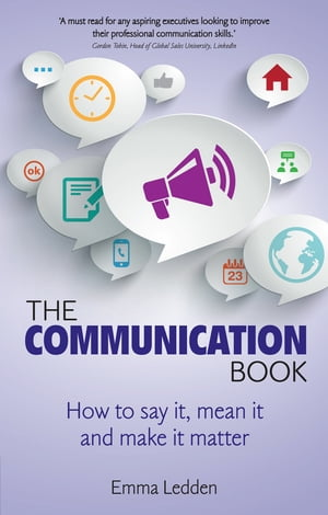 The Communication Book How to say it,  mean it,  and make it matter