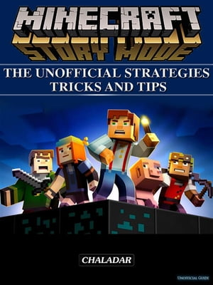 Minecraft Story Mode the Unofficial Strategies Tricks and Tips