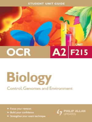 OCR A2 Biology Student Unit Guide: Unit F215 Control,  Genomes and Environment Student Unit Guide