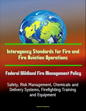 Interagency Standards for Fire and Fire Aviation Operations: Federal Wildland Fire Management Policy,  Safety,  Risk Management,  Chemicals and Delivery