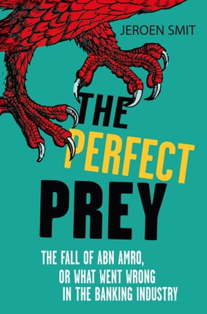 The Perfect Prey The fall of ABN Amro,  or: what went wrong in the banking industry