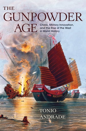 The Gunpowder Age China,  Military Innovation,  and the Rise of the West in World History