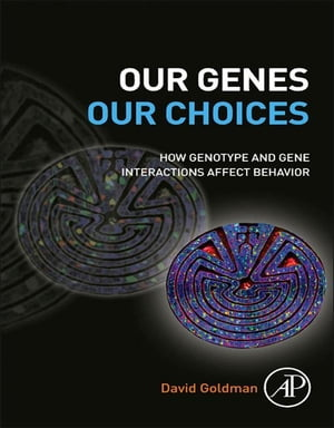 Our Genes,  Our Choices How genotype and gene interactions affect behavior