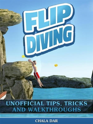 Flip Diving Unofficial Tips, Tricks, & Walkthroughs