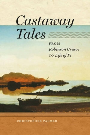 Castaway Tales From Robinson Crusoe to Life of Pi