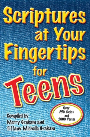 Scriptures at Your Fingertips for Teens Over 250 Topics and 2000 Verses