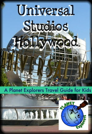 Universal Studios Hollywood: A Planet Explorers Travel Guide for Kids Planet Explorers Travel Guides for Kids