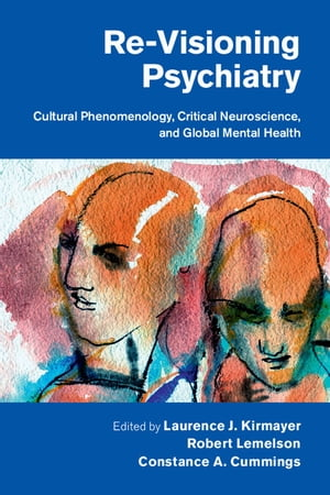 Re-Visioning Psychiatry Cultural Phenomenology,  Critical Neuroscience,  and Global Mental Health