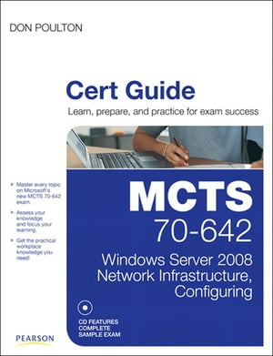 MCTS 70-642 Cert Guide Windows Server 2008 Network Infrastructure,  Configuring