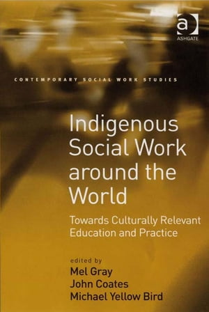 Indigenous Social Work around the World Towards Culturally Relevant Education and Practice