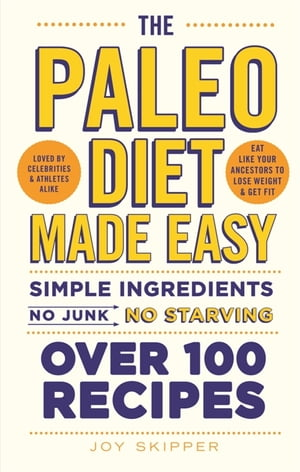 The Paleo Diet Made Easy Simple ingredients - no junk,  no starving