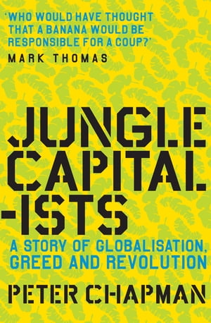 Jungle Capitalists A Story of Globalisation,  Greed and Revolution