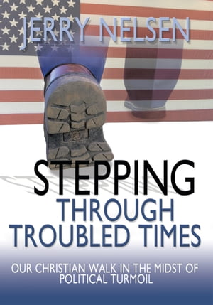 Stepping through Troubled Times Our Christian Walk in the Midst of Political Turmoil