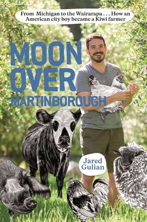 Moon Over Martinborough From Michigan to the Wairarapa... How an American city boy became a Kiwi farmer