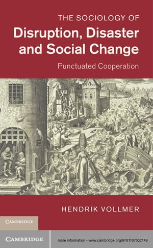 The Sociology of Disruption,  Disaster and Social Change Punctuated Cooperation