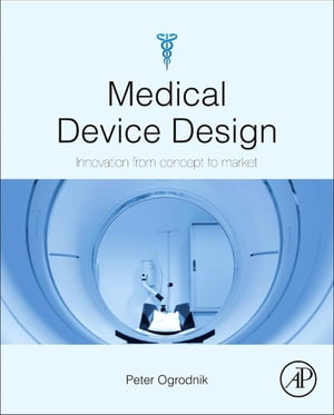 Medical Device Design Innovation from Concept to Market
