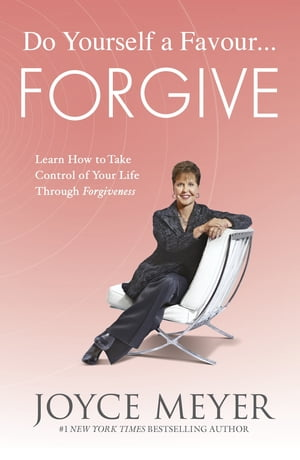 Do Yourself a Favour ... Forgive Learn How to Take Control of Your Life Through Forgiveness
