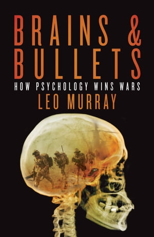 Brains & Bullets How psychology wins wars