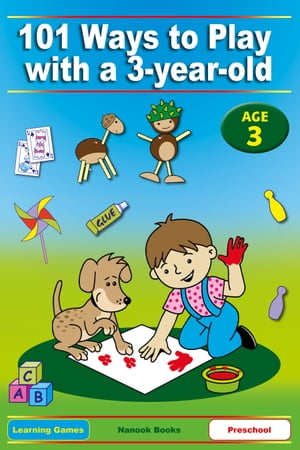 101 Ways to Play with a 3-year-old Educational Fun for Toddlers and Parents (British version)