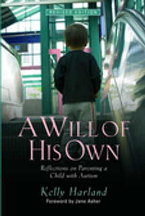 A Will of His Own Reflections on Parenting a Child with Autism - Revised Edition
