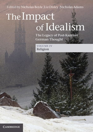 The Impact of Idealism: Volume 4,  Religion The Legacy of Post-Kantian German Thought