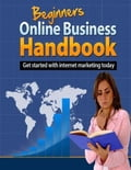 online magazine -  Beginners Online Business Handbook - Get Started With Internet Marketing Today