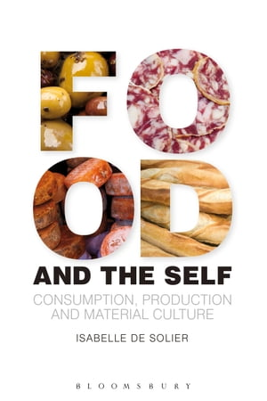 Food and the Self Consumption,  Production and Material Culture