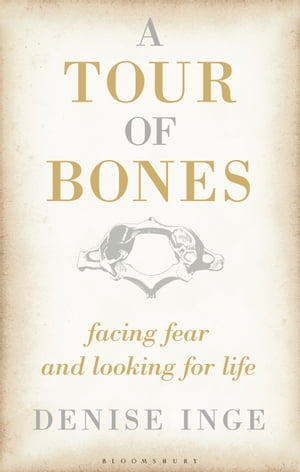 A Tour of Bones Facing Fear and Looking for Life
