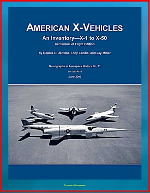 American X-Vehicles,  An Inventory from X-1 to X-50 - NACA,  NASA,  Air Force Experimental Airplanes and Spacecraft (NASA SP-2003-4531)