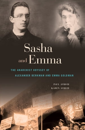 Sasha and Emma The Anarchist Odyssey of Alexander Berkman and Emma Goldman