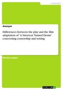 Differences between the play and the film adaptation of 'A Streetcar Named Desire' concerning censorship and setting