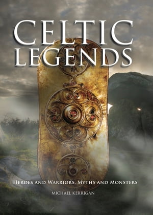Celtic Legends Heroes and Warriors,  Myths and Monsters